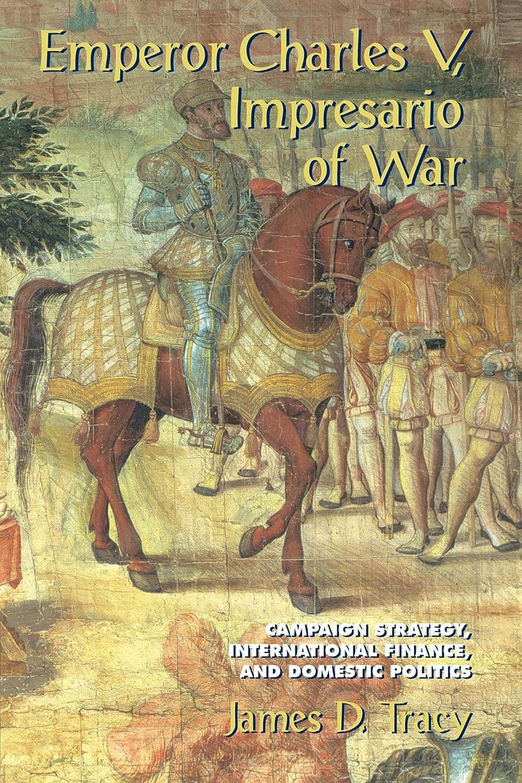 割れ目花ぴったりEmperor Charles V, Impresario of War: Campaign Strategy, International Finance, and Domestic Politics