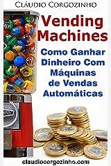 Vending Machines: Como Ganhar Dinheiro Com Máquinas de Vendas Automáticas eBook Kindle