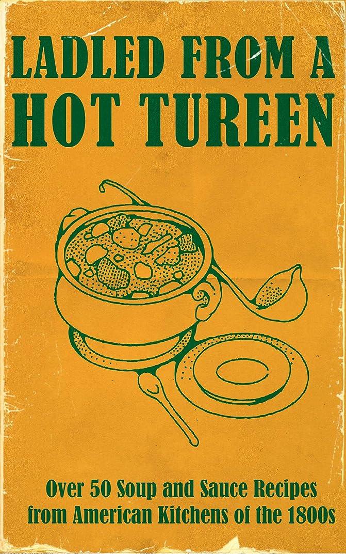 アフリカ人過ち省略Ladled From A Hot Tureen: Over 50 Soup and Sauce Recipes from American Kitchens of the 1800s (English Edition)
