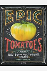 Epic Tomatoes: How to Select and Grow the Best Varieties of All Time Kindle Edition