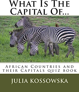 What Is The Capital Of...: African Countries and their Capitals quiz book (Countries and Capitals 4)