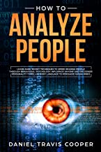 How to Analyze People: Learn Dark Secret Techniques to Speed Reading People Through Behavioral Psychology, Influence Anyone and Recognize Personality Types, ... to Persuade Human Minds (English Edition)