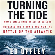Turning the Tide: How a Small Band of Allied Sailors Defeated the U-Boats and Won the..