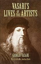 Vasari's Lives of the Artists: Giotto, Masaccio, Fra Filippo Lippi, Botticelli, Leonardo, Raphael, Michelangelo, Titian (Dover Fine Art, History of Art)