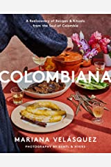 Colombiana: A Rediscovery of Recipes and Rituals from the Soul of Colombia Kindle Edition