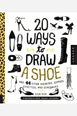 20 Ways to Draw A Shoe and 44 Other Sneakers, Slippers, Stilettos, and Slingbacks: A Sketchbook for Artists, Designers, and Doodlers Paperback
