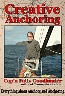 Creative Anchoring: Everything a Cruising Sailor needs to know about Anchoring, Anchor Gear & Related Skills