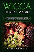 Wicca Herbal Magic: A Wiccan Guide and Grimoire for Working Magic with Herbs and Plants, Simple Herb Spells and Rituals to Learn Practicing Witchcraft (English Edition)