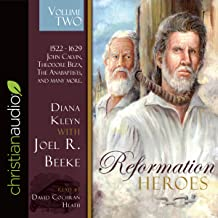 Reformation Heroes, Volume 2: 1522-1629: John Calvin, Theodore Beza, the Anabaptists, and Many More