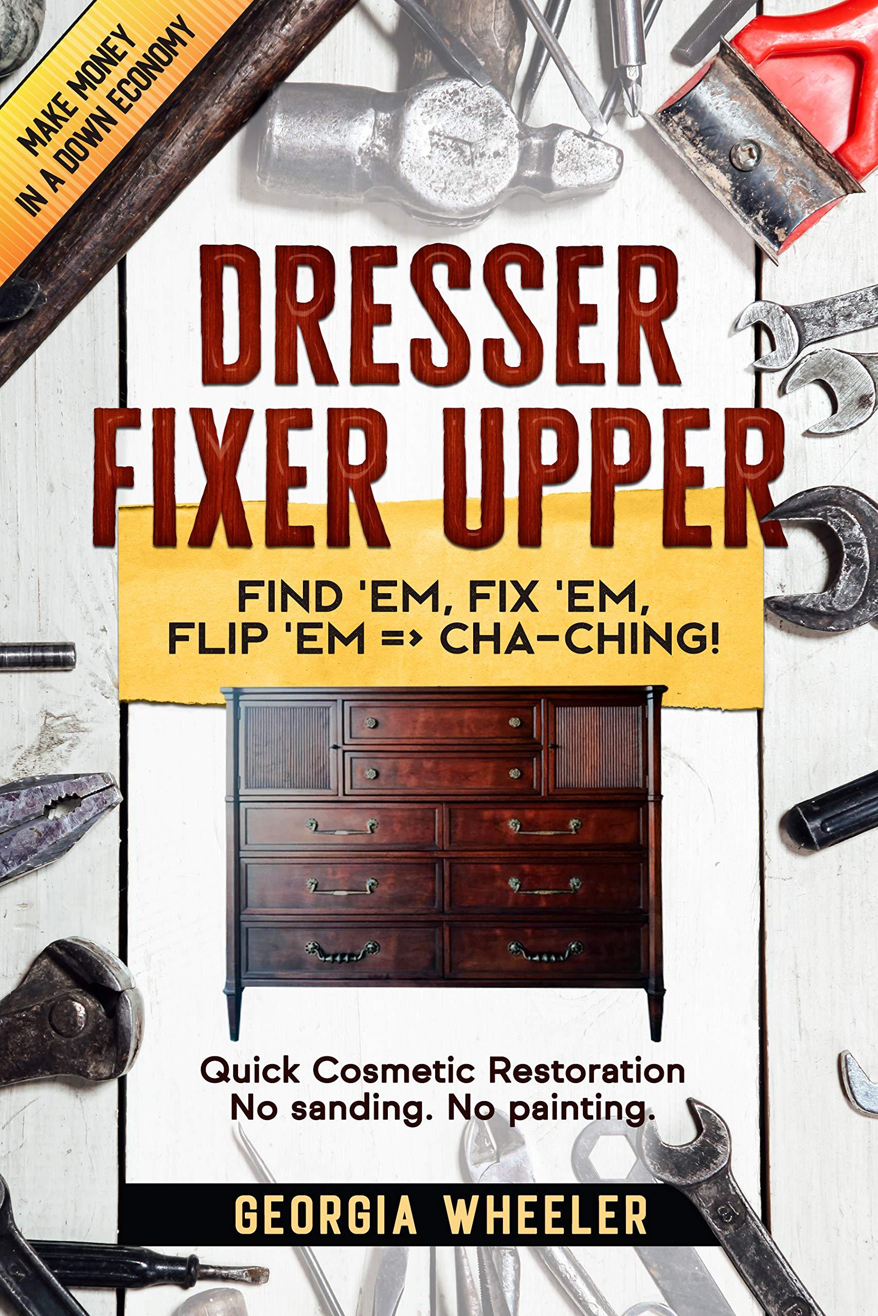 Dresser Fixer Upper: Find 'em, Fix 'em, Flip 'em => Cha-Ching!
