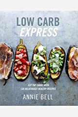 Low Carb Express: Cut the carbs with 130 deliciously healthy recipes Kindle Edition