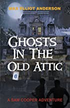 Ghosts in the Old Attic (A Sam Cooper Adventure Book 6)