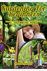 Gardening for beginners: Discover how to grow flowers and vegetables in raised beds for a sucessful garden Kindle Edition