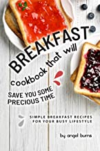 Breakfast Cookbook That Will Save You Some Precious Time: Simple Breakfast Recipes for Your Busy Lifestyle