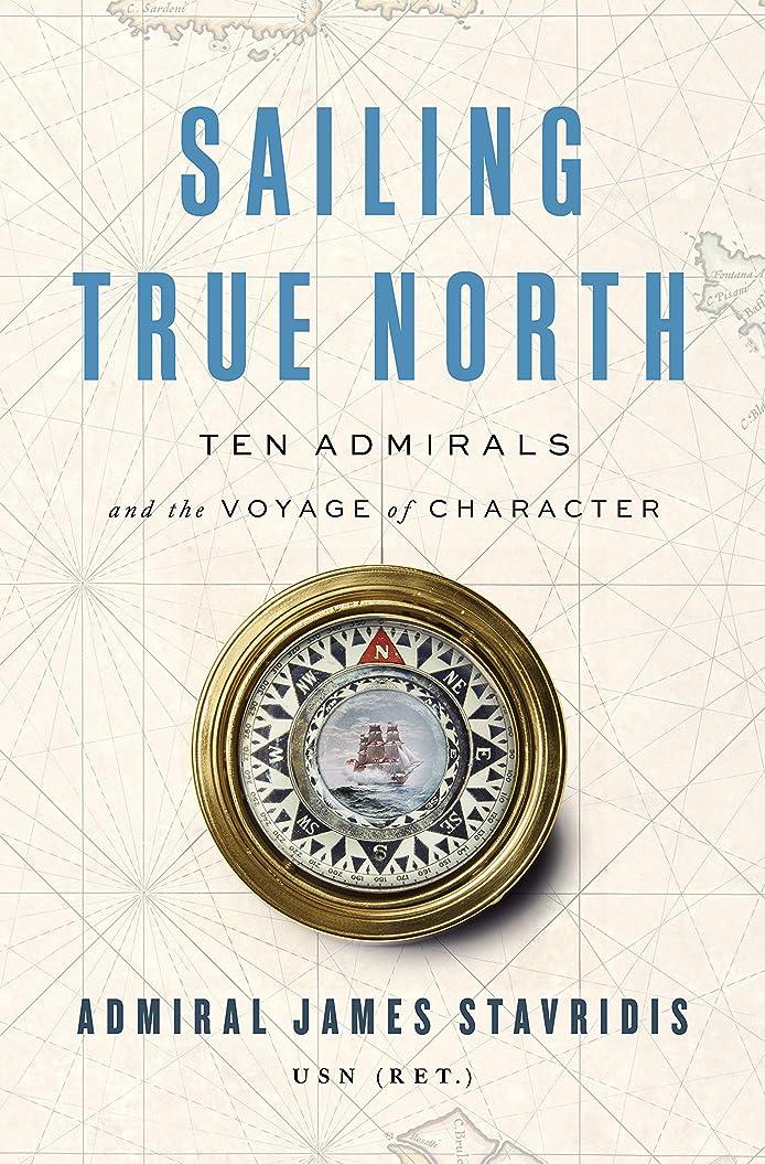 突然の地図ビスケットSailing True North: Ten Admirals and the Voyage of Character (English Edition)