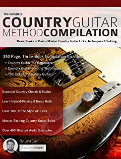 The Complete Country Guitar Method Compilation: Three Books in One! - Master Country Guitar Licks, Techniques & Soloing (Learn Country Guitar Book 4)