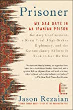 Prisoner: My 544 Days in an Iranian Prison―Solitary Confinement, a Sham Trial, High-Stakes Diplomacy, and the Extraordinar...