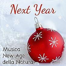 Next Year - Musica Strumentale della Natura New Age per Auguri di Buon Anno Mercatini di Natale Esercizi Meditazione con Suoni Rilassanti Benessere