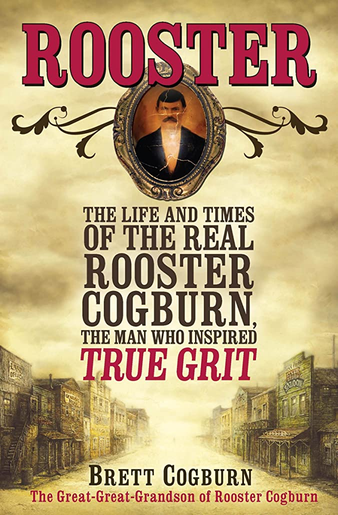 もの乏しい北西Rooster: The Life and Times of the Real Rooster Cogburn, the Man Who Inspired True Grit (English Edition)
