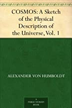 COSMOS: A Sketch of the Physical Description of the Universe, Vol. 1