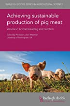 Achieving sustainable production of pig meat Volume 2: Animal breeding and nutrition (Burleigh Dodds Series in Agricultura...