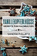 Vanillekipferlküsse - Rezepte zum Nachbacken (German Edition)