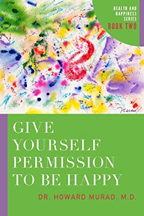 Give Yourself Permission to Be Happy: Health and Happiness
