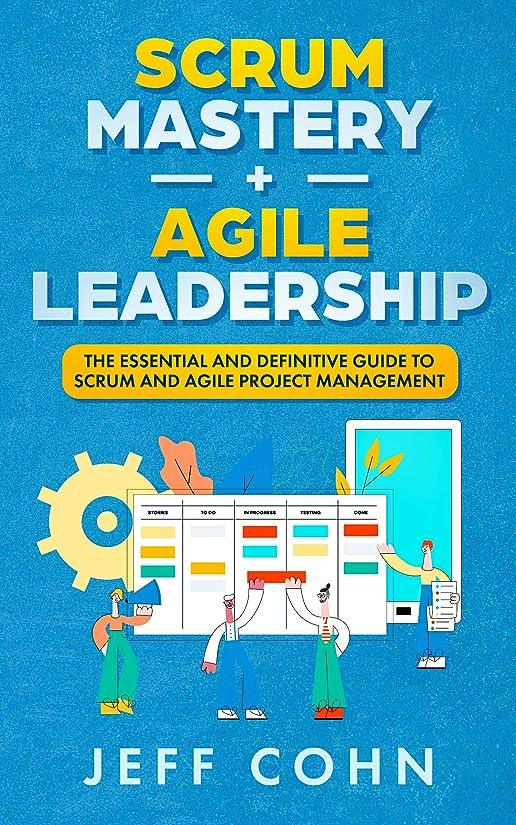 季節代わりのコーデリアScrum Mastery + Agile Leadership: The Essential and Definitive Guide to Scrum and Agile Project Management (English Edition)
