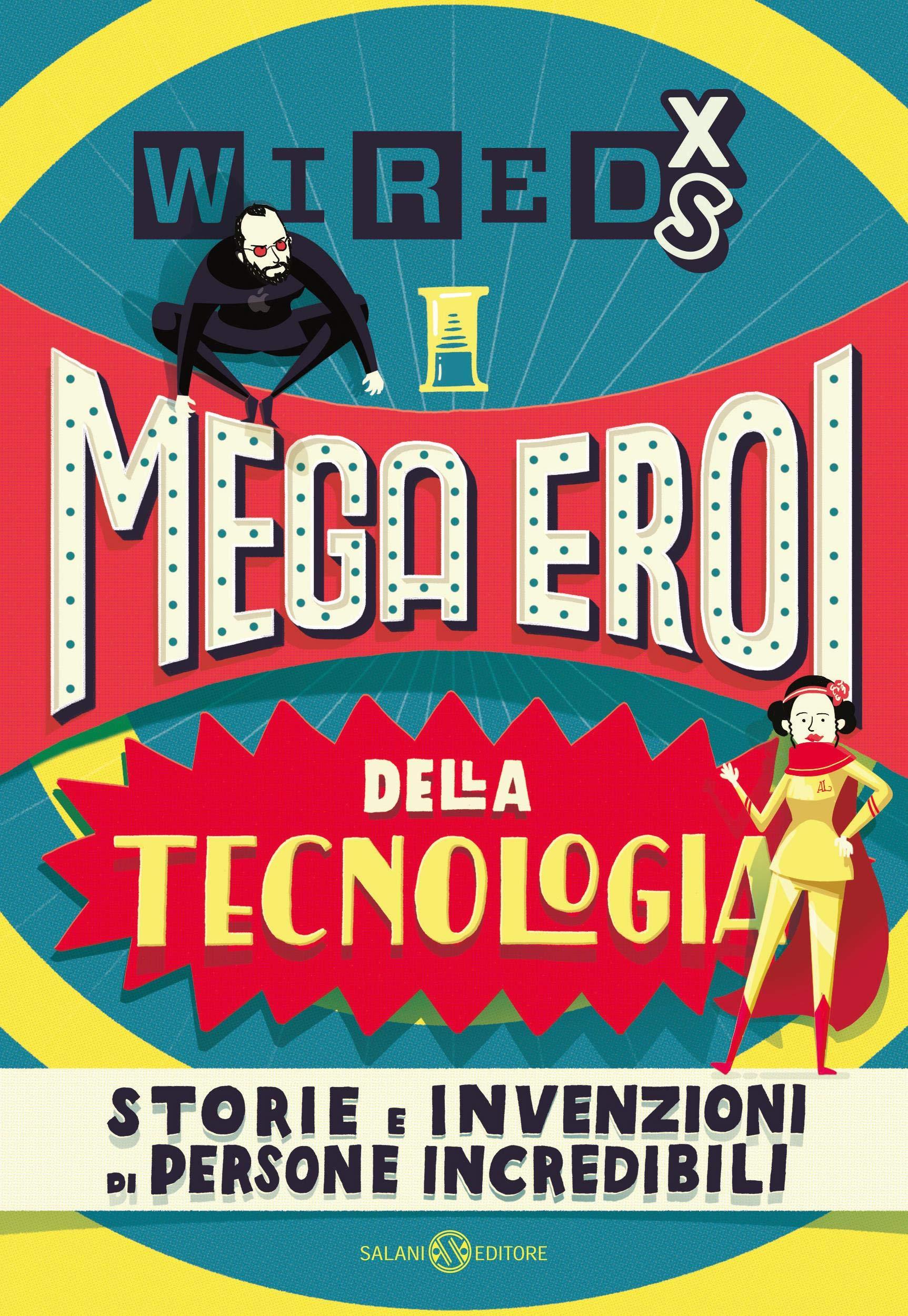 WIRED XS - Mega eroi della tecnologia: Storie e invenzioni di persone incredibili (Italian Edition)