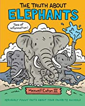 The Truth About Elephants: Seriously Funny Facts About Your Favorite Animals (The Truth About Your Favorite Animals)