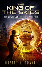 The King of the Skies (The Mira Brand Adventures Book 4)