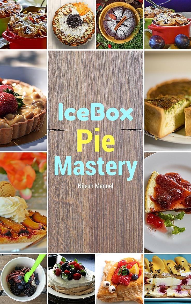 ただフォローメリーIceBox Pie Mastery: sweet and Delicious homemade Frozen pie Recipes (pie recipes,frozen pie CookBook,Quick pie Recipes) (English Edition)