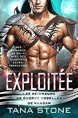 EXPLOITÉE: Une romance Sci-Fi avec des guerriers extraterrestres (Les Seigneurs de guerre rebelles de Vandar t. 3) Format Kindle