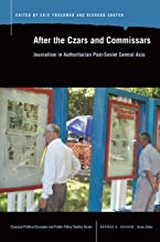 After the Czars and Commissars: Journalism in Authoritarian Post-Soviet Central Asia (Eurasian Political Econ. & Public Policy)