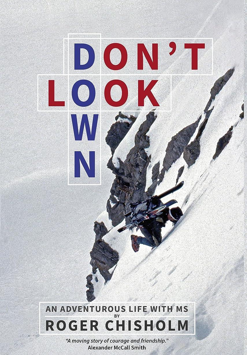 派生する洞察力のあるくつろぎDon't Look Down: An Adventurous Life with MS (English Edition)