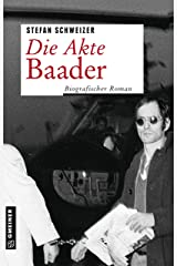 Die Akte Baader: Biografischer Roman (Zeitgeschichtliche Kriminalromane im GMEINER-Verlag) Kindle Ausgabe