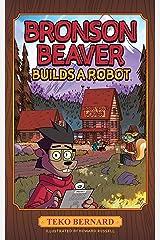 Bronson Beaver Builds a Robot Kindle Edition
