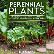 Perennial Plants: Grow All Year Round with Perrenial Plants, Vegetables, Berries, Herbs, Fruits, Harvest Forever, Gardening, Mini Farm, Permaculture, Horticulture, Self Sustainable Living off Grid