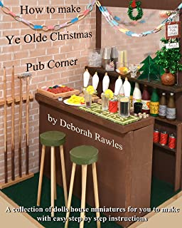 How to make Ye Olde Christmas Pub Corner: A collection of dolls house miniatures for you to make with easy step by step instructions
