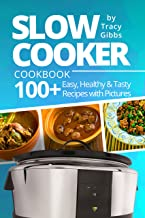 Slow Cooker Cookbook: 100+ Easy, Healthy, Tasty Recipes with Pictures (English Edition)
