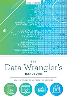The Data Wrangler's Handbook: Simple Tools for Powerful Results