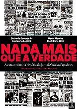 Nada Mais Que a Verdade - A Extraordinária História do Jornal Notícias Populares