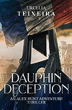 The DAUPHIN DECEPTION: An ALEX HUNT Archaeological Thriller (ALEX HUNT Adventure Thrillers Book 4)