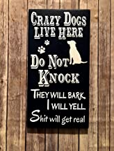 Crazy Dogs Live Here, Do Not Knock, They will Bark, I will Yell, Shit will get Real, Door Sign, Wood Sign, Front Door, No Solicitors Sign