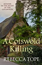 A Cotswold Killing: Murder in the heart of the Cotswolds (Cotswold Mysteries Book 1)