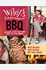 Wiley's Championship BBQ: Secrets that Old Men Take to the Grave Kindle Edition
