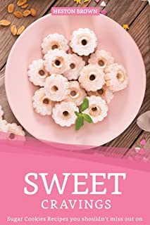 Sweet Cravings: Sugar Cookies Recipes you shouldn't miss out on