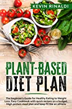 PLANT BASED DIET PLAN: The beginner's Guide for Healthy Eating to Weight Loss. Easy Cookbook with quick recipes on a budget. High protein meal plan and keep fit like an athlete (English Edition)