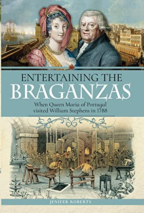 Entertaining the Braganzas: When Queen Maria of Portugal visited William Stephens in 1788