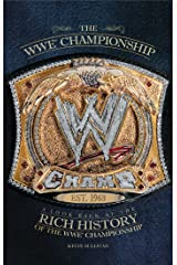 The WWE Championship: A Look Back at the Rich History of the WWE Championship Kindle Edition